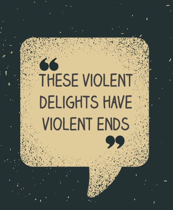 These violent delights have violent ends
